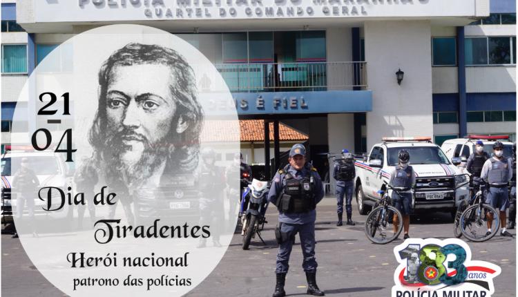 21 DE ABRIL: DIA DE TIRADENTES, PATRONO DAS POLÍCIAS MILITARES